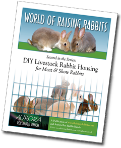 DIY Livestock Rabbit Housing for Meat and Show Rabbits, ebook published by Raising-Rabbits.com